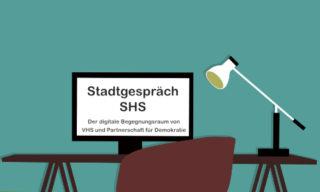 Stadtgespräch SHS – der digitale Begegnungsraum